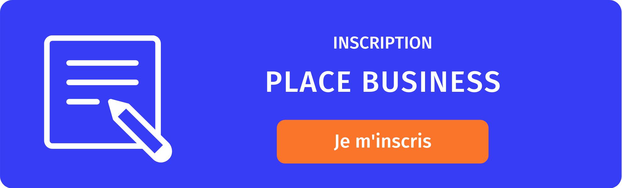 Inscrivez-vous à la Place Business